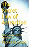 The Secret Law of Attraction: What is the Law of Attraction?