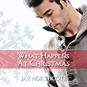 What Happens at Christmas Audiobook by Jay Northcote Narrated by Mark Steadman