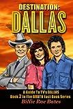 """Destination: Dallas: A guide to TV's """"Dallas"""" (Brbtv Fact Book)"""