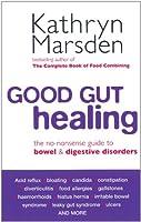 Good Gut Healing: The no-nonsense guide to bowel & digestive disorders
