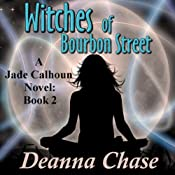 Witches of Bourbon Street: Jade Calhoun Series, Book 2 | [Deanna Chase]