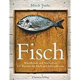 """Fisch: Warenkunde und Kochschule  100 Rezepte f�r Fisch und Meeresfr�chtevon """"Mitch Tonks"""""""