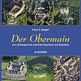 Der Obermain: Ein Luftbildporträt zwischen Bayreuth und Bamberg