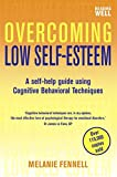 Overcoming Low Self-Esteem, 1st Edition: A Self-Help Guide Using Cognitive Behavioral Techniques (Age of Legends) (English Edition)