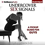 Undercover Sex Signals: A Pickup Guide for Guys   Leil Lowndes