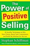 Power of Positive Selling: 30 Surefire Techniques to Win New Clients, Boost Your Commission, and Build the Mindset for Success (PB) (0071788700) by Schiffman, Stephan
