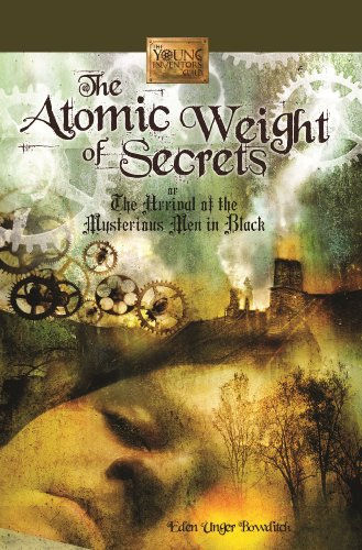 Cover of The Atomic Weight of Secrets or The Arrival of the Mysterious Men in Black (The Young Inventors Guild)