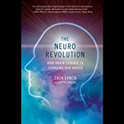 The Neuro Revolution: How Brain Science Is Changing Our World | [Zack Lynch, Byron Laursen]