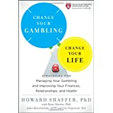 Change Your Gambling, Change Your Life: Strategies for Managing Your Gambling and Improving Your Finances, Relationships, and Health ~ Howard Shaffer