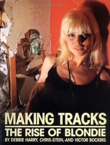 Making Tracks: The Rise Of Blondie by Debbie Harry (1998-08-21)
