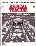 img - for RADICAL TEACHER No. 55, Spring 1999: Education and Consumerism book / textbook / text book