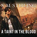 A Taint in the Blood (       UNABRIDGED) by S. M. Stirling Narrated by Todd McLaren
