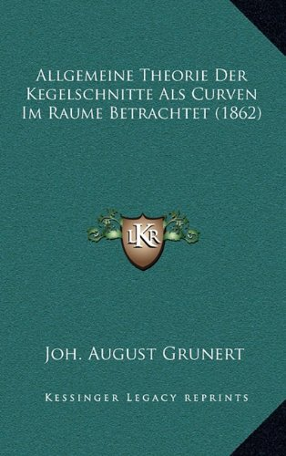 Allgemeine Theorie Der Kegelschnitte ALS Curven Im Raume Betrachtet (1862)