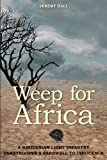 Weep for Africa: A Rhodesian Light Infantry Paratroopers Farewell to Innocence