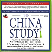 The China Study: The Most Comprehensive Study of Nutrition Ever Conducted and the Startling Implications for Diet, Weight Loss, And Long-term Health | [T. Colin Campbell, Thomas M. Campbell]