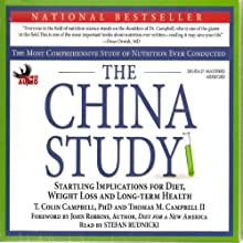 The China Study: The Most Comprehensive Study of Nutrition Ever Conducted and the Startling Implications for Diet, Weight Loss, And Long-term Health Audiobook by T. Colin Campbell, Thomas M. Campbell Narrated by Stefan Rudnicki