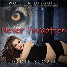 Never Forgotten: Wolf in Disguise: An Erotic BBW Werewolf Pregnancy Romance Series, Book 2 (       UNABRIDGED) by Jodie Sloan Narrated by Elisa Brooke