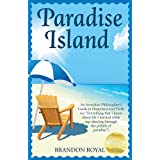 "Paradise Island: An Armchair Philosopher's Guide to Happiness and Truth (or ""Everything that I know about life I learned while tap-dancing through the ... Fable on How to Keep Your Dreams Alivedi Brandon Royal"