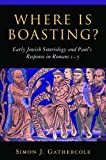 Where is Boasting?: Early Jewish Soteriology and Paul's Response in Romans 1–5