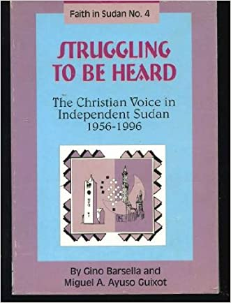 Struggling to be heard: The Christian voice in independent Sudan, 1956-1996 (Faith in Sudan)
