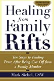 Healing From Family Rifts : Ten Steps to Finding Peace After Being Cut Off From a Family Member