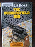 The Huddersfield Job (Lythway Large Print Series) (0745115411) by Angus Ross