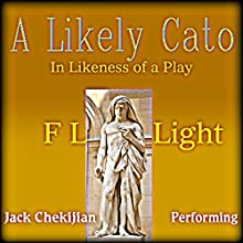 A Likely Cato: In Likeness of a Play (       UNABRIDGED) by F L Light Narrated by Jack Chekijian