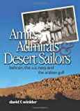 Amirs, Admirals, and Desert Sailors: Bahrain, the U.S. Navy, and the Arabian Gulf