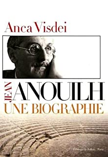 Jean Anouilh : une biographie, Visdei, Anca