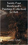 Twenty-Four Rembrandts Paintings (Collection) for Kids