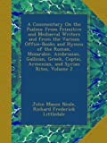 A Commentary On the Psalms: From Primitive and Mediaeval Writers and from the Various Office-Books and Hymns of the Roman, Mozarabic, Ambrosian, ... Coptic, Armenian, and Syrian Rites, Volume 2