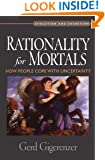 Rationality for Mortals: How People Cope with Uncertainty (Evolution and Cognition Series)
