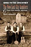Gone to the Country: The New Lost City Ramblers and the Folk Music Revival (Music in American Life (Paperback))
