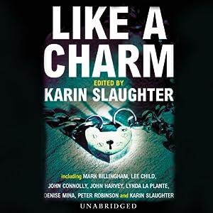Like a Charm | [Karin Slaughter (author/editor), Mark Billingham, Lee Child, John Connolly, John Harvey, Lynda La Plante, Denise Mina]