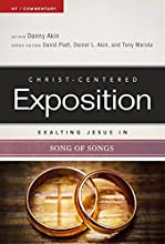 Exalting Jesus in Song of Songs Christ-Centered Exposition Commentary