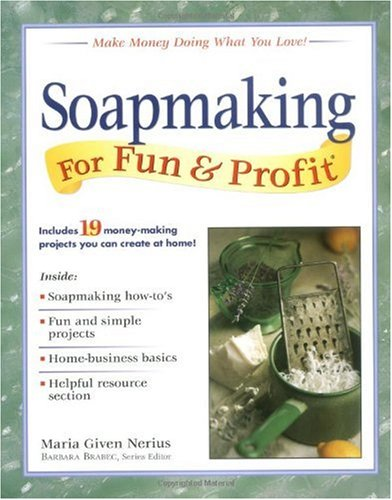 Soapmaking for Fun & Profit: Make Money Doing What You Love!