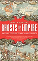 Ghosts of Empire: Britain&#39;s Legacies in the Modern World