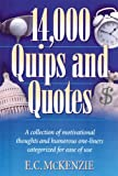 14.000 Quips and Quotes: A Collection of Motivational Thoughts and Humorous One-Liners Categorized for Ease of Use