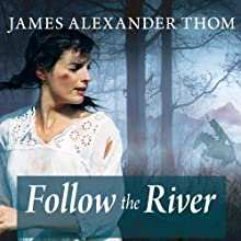 Follow the River (       UNABRIDGED) by James Alexander Thom Narrated by David Drummond