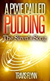A Pixie Called Pudding: The Siren's Song (Book 2)