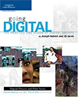 Going Digital: The Practice and Vision of Digital Artists
