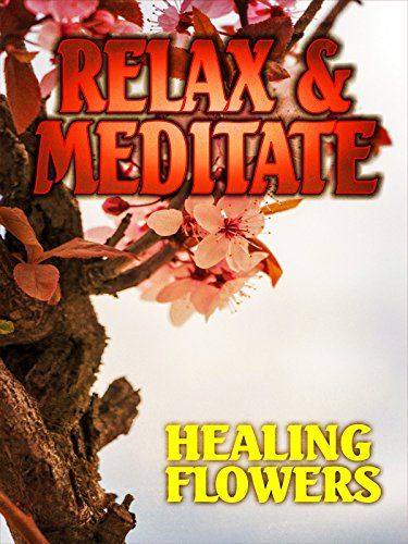 Relax and Meditate: Healing Flowers