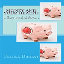 Money and Your Health: Mastering the Balance Between Money and Health Audiobook by Patrick Bunker Narrated by Antonia Wainscott