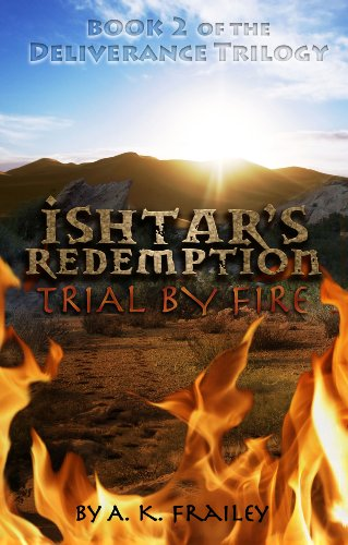 Book: Ishtar's Redemption - Trial by Fire (Deliverance Trilogy Book 2) by A. K. Frailey