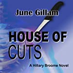 House of Cuts: Hillary Broome Novels, Book 1 | June Gillam