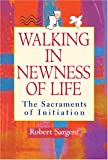 Walking in Newness of Life: The Sacraments of Initiation