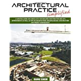 Architectural Practice Simplified: A Survival Guide and Checklists for Building Construction and Site Improvements as Well as Tips on Architecture, Bu ~ Gang Chen