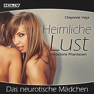 Das neurotische Mädchen (Heimliche Lust) Hörbuch