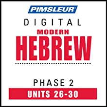 Hebrew Phase 2, Unit 26-30: Learn to Speak and Understand Hebrew with Pimsleur Language Programs  by Pimsleur