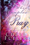 img - for When Couples Pray: The Little Known Secret to Lifelong Happiness in Marriage book / textbook / text book